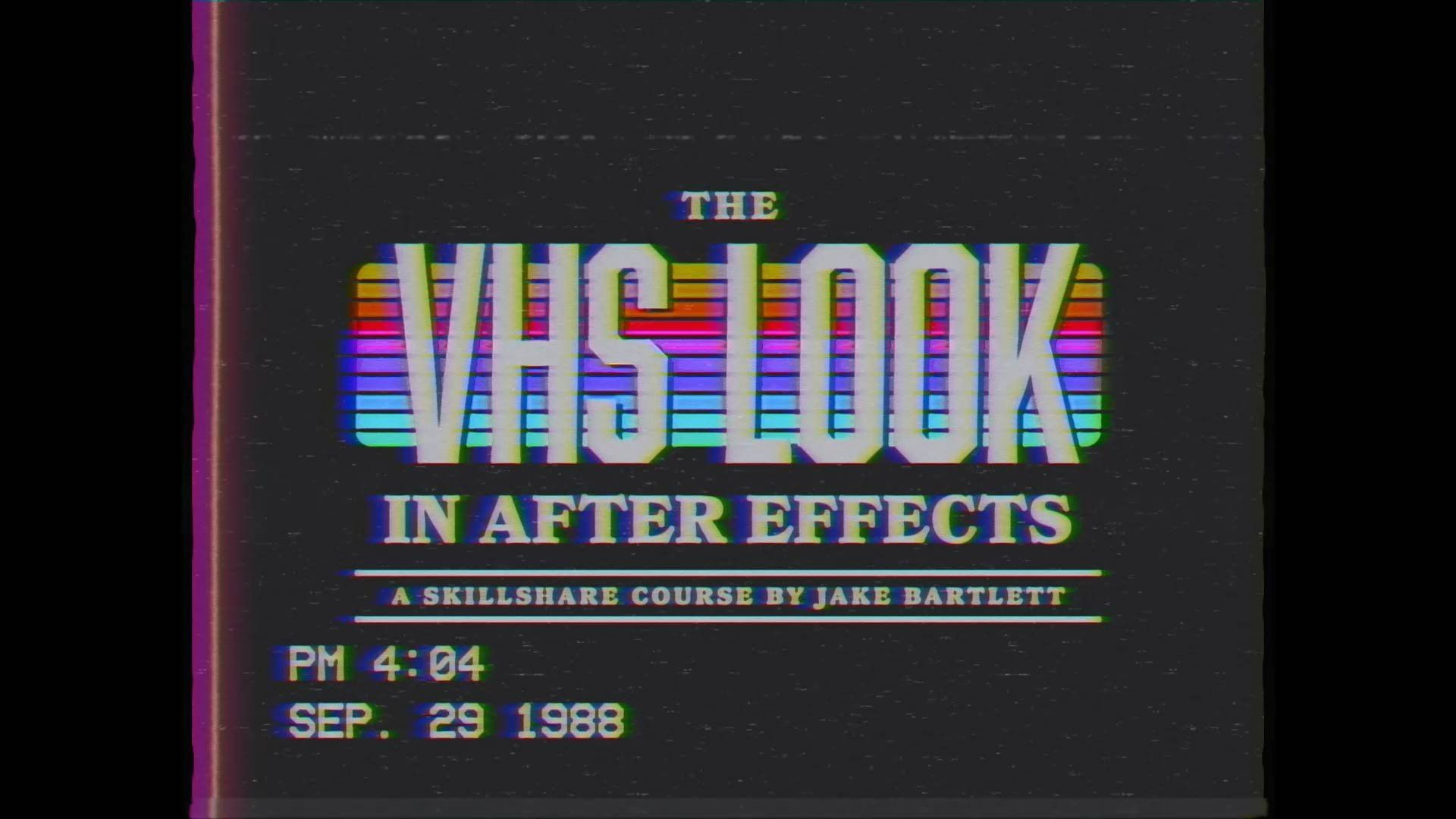 original 1 - AE复古80年代视效风格制作视频教程Skillshare - The VHS Look in After Effects